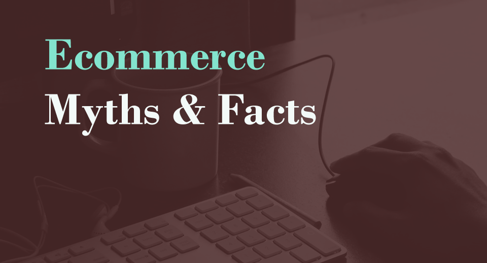 7 myths of ecommerce and the truth behind them 1